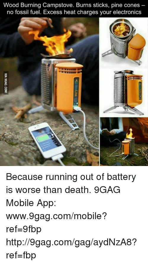 Dank, 🤖, and Deaths: Wood Burning Campstove. Burns sticks, pine cones  no fossil fuel. Excess heat charges your electronics Because running out of battery is worse than death. 9GAG Mobile App: www.9gag.com/mobile?ref=9fbp  http://9gag.com/gag/aydNzA8?ref=fbp