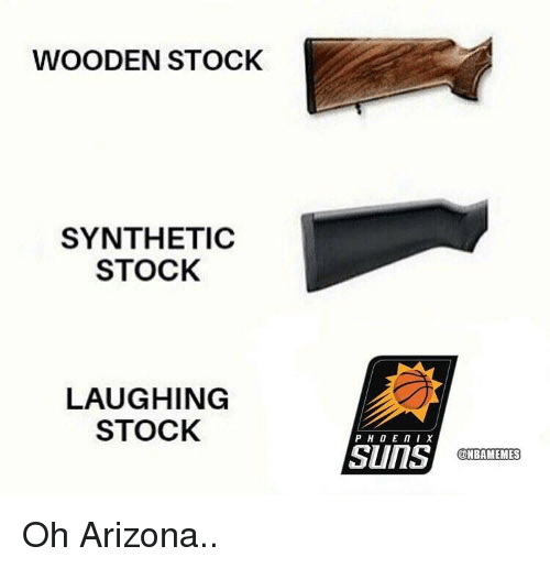 Nba, Arizona, and Laughing: WOODEN STOCK  SYNTHETIC  STOCK  LAUGHING  STOCK  MBAMEMES Oh Arizona..