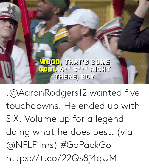 Memes, Best, and Cool: WOOO, THAT'S SUME  COOL A S RIGHT  THERE, BOY .@AaronRodgers12 wanted five touchdowns. He ended up with SIX.  Volume up for a legend doing what he does best. (via @NFLFilms) #GoPackGo https://t.co/22Qs8j4qUM