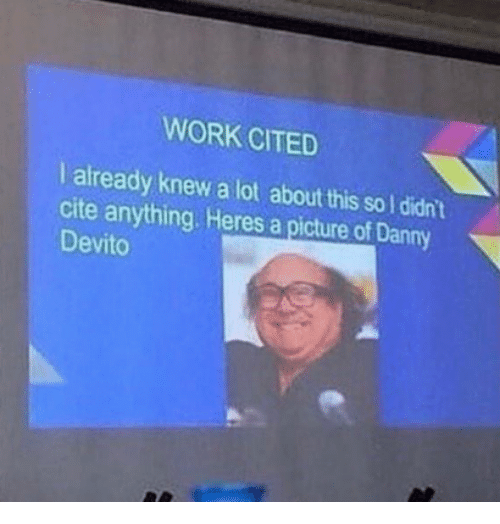 Work, A Picture, and Danny Devito: WORK CITED  I already knew a lot about this so I didnt  cite anything Heres a picture of Danny  Devito