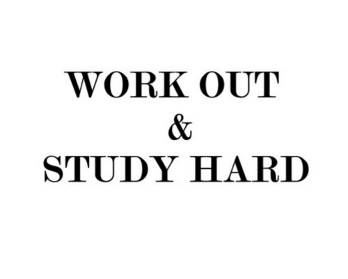 Work, Study, and Work Out: WORK OUT  STUDY HARD
