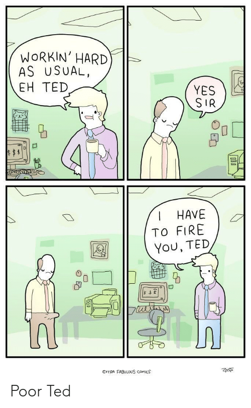 Fire, Ted, and Comics: WoRKIN' HARD  AS USUAL,  EH TED  YES  SIR  R.  HAVEG  TO FIRE  You, TED  5  EXTRA FABULOUS cOMICS  ZAS Poor Ted