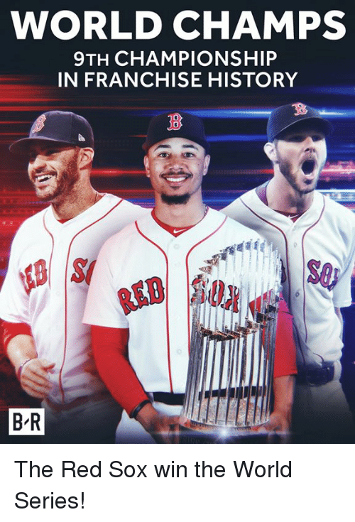 History, Red Sox, and World: WORLD CHAMPS  9TH CHAMPIONSHIP  IN FRANCHISE HISTORY  S0  B-R The Red Sox win the World Series!