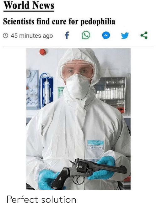 World News: World News  Scientists find cure for pedophilia  45 minutes ago  MICROGARD Perfect solution