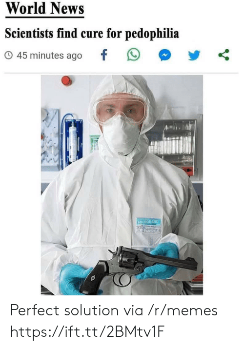 World News: World News  Scientists find cure for pedophilia  45 minutes ago  MICROGARD Perfect solution via /r/memes https://ift.tt/2BMtv1F