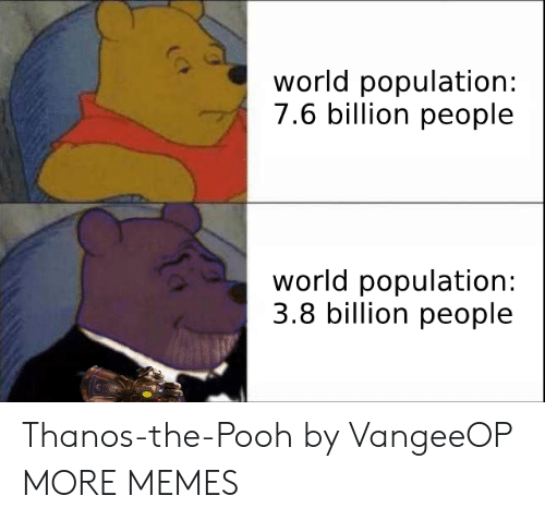 Dank, Memes, and Target: world population:  7.6 billion people  world population:  3.8 billion people Thanos-the-Pooh by VangeeOP MORE MEMES