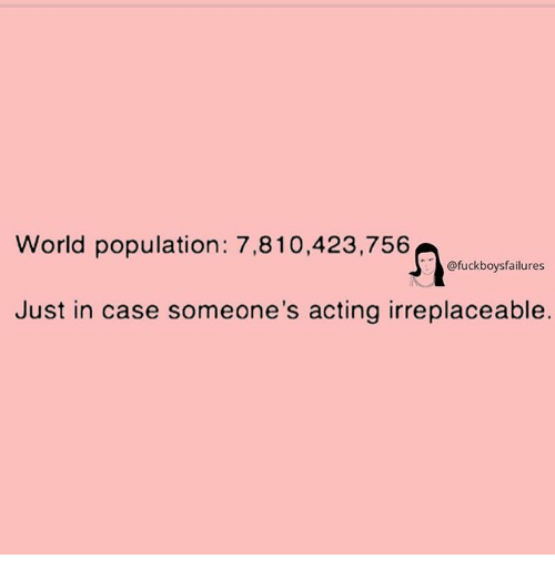 World, World Population, and Girl Memes: World population: 7,810,423,756  @fuckboysfailures  Just in case someone's acting irreplaceable.
