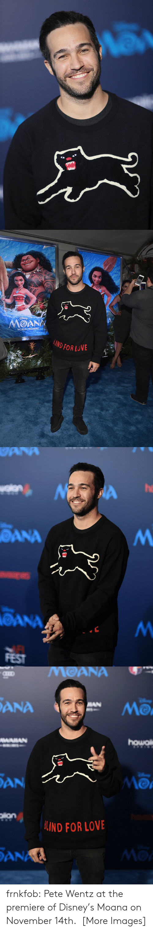 Disney, Love, and Tumblr: WORLD PREMIERE  DFOR LOVE   he  ANA  OANA  FEST   DANA  ANA  MO  AN  IND FOR LOVE  AN  Mo frnkfob:   Pete Wentz at the premiere of Disney's Moana on November 14th.  [More Images]