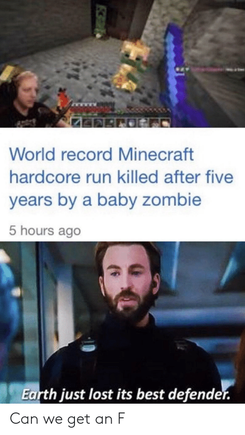 Minecraft, Run, and Lost: World record Minecraft  hardcore run killed after five  years by a baby zombie  5 hours ago  Earth iust lost its best defender Can we get an F