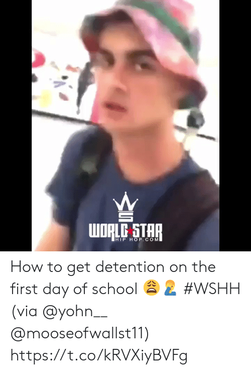 School, Wshh, and How To: WORLD STAR  HIP HOP.COM How to get detention on the first day of school 😩🤦‍♂️ #WSHH (via @yohn__ @mooseofwallst11) https://t.co/kRVXiyBVFg