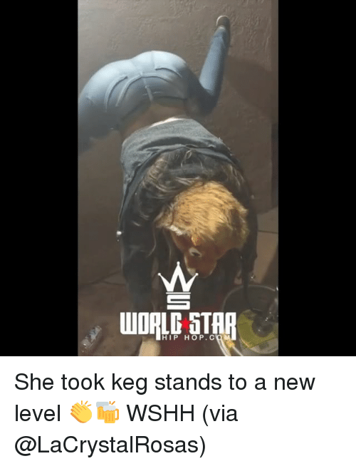 Memes, Wshh, and Star: WORLD STAR  HIP HOP.COM She took keg stands to a new level 👏🍻 WSHH (via @LaCrystalRosas)