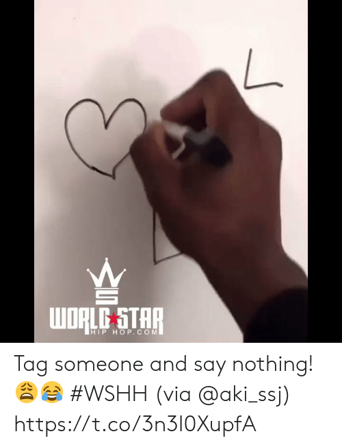 Wshh, Star, and World: woRLD STAR  HIP HOP. COM Tag someone and say nothing! 😩😂 #WSHH (via @aki_ssj) https://t.co/3n3I0XupfA
