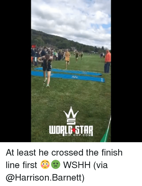 Finish Line, Memes, and Wshh: WORLD STHR  HIP HOP.CO M At least he crossed the finish line first 😳🤢 WSHH (via @Harrison.Barnett)