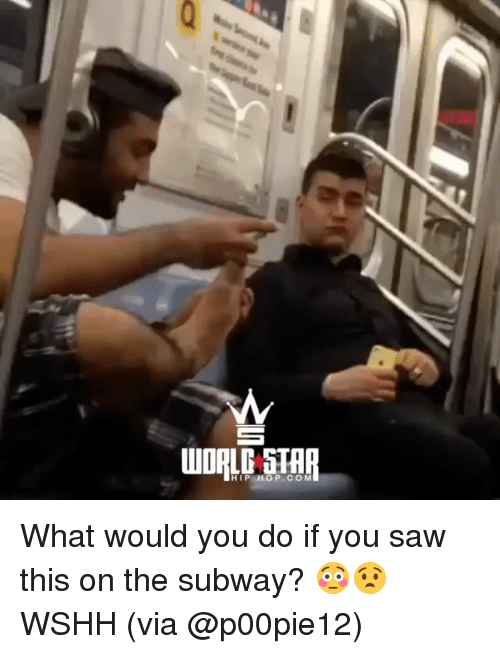 Memes, Saw, and Subway: WORLD STHR  HIP HOP.COM What would you do if you saw this on the subway? 😳😧 WSHH (via @p00pie12)