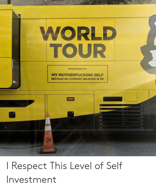 Sponsored: WORLD  TOUR  SPONSORED BY:  MY MOTHERFUCKING SELF  BECAUSE NO COMPANY BELIEVED IN ME I Respect This Level of Self Investment