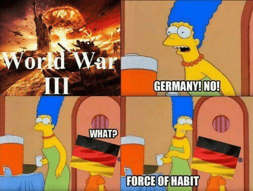 force: World War  III  GERMANY! NO!  WHAT?  FORCE OF HABIT