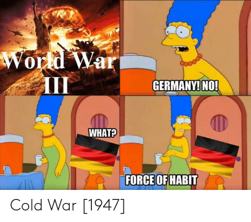 force: World War  III  GERMANY! NO!  WHAT?  FORCE OF HABIT Cold War [1947]