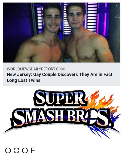 New Jersey: WORLDNEWSDAILYREPORT COM  New Jersey: Gay Couple Discovers They Are in Fact  Long Lost Twins  SUPER  SMASH BRTS  AT O O O F