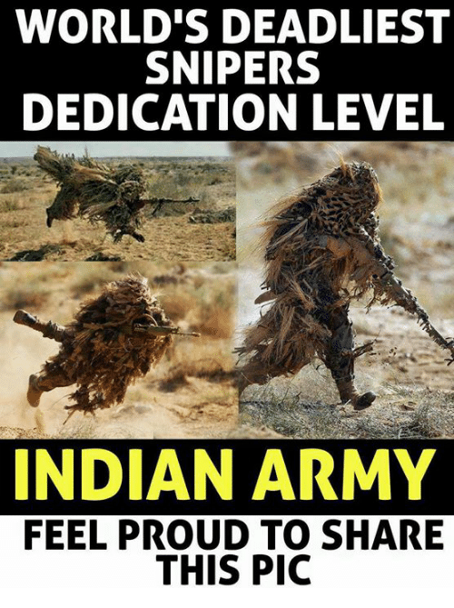 Memes, Army, and Indian: WORLD'S DEADLIEST  SNIPERS  DEDICATION LEVEL  INDIAN ARMY  FEEL PROUD TO SHARE  THIS PIC