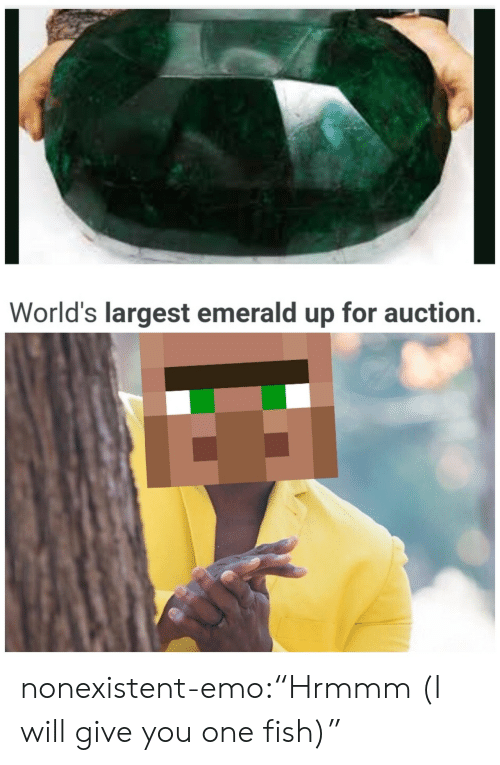 "Emo, Tumblr, and Blog: World's largest emerald up for auction. nonexistent-emo:""Hrmmm (I will give you one fish)"""