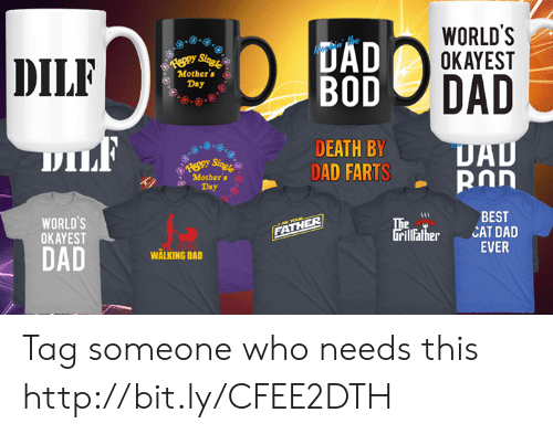 Dad, Memes, and Mother's Day: WORLD'S  OKAYEST  UAD  DILF  eppy Singr  Mother's  Day  DAD  BOD  DILF  DEATH BY  DAD FARTS  DAD  ROn  Reppy Sing!  Mother's  Day  WORLD'S  OKAYEST  BEST  CAT DAD  EVER  he  rillather  J A YOaL  FATHER  DAD  WALKING DAD Tag someone who needs this http://bit.ly/CFEE2DTH