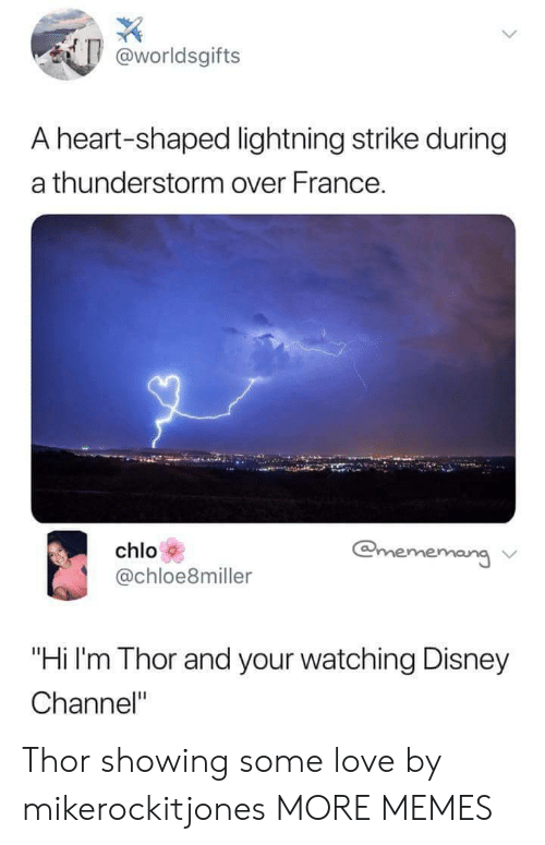 """Disney Channel: worldsgifts  A heart-shaped lightning strike during  a thunderstorm over France.  chlo  @chloe8miller  chloloeimilerrr  ang ν  """"Hi I'm Thor and your watching Disney  Channel"""" Thor showing some love by mikerockitjones MORE MEMES"""
