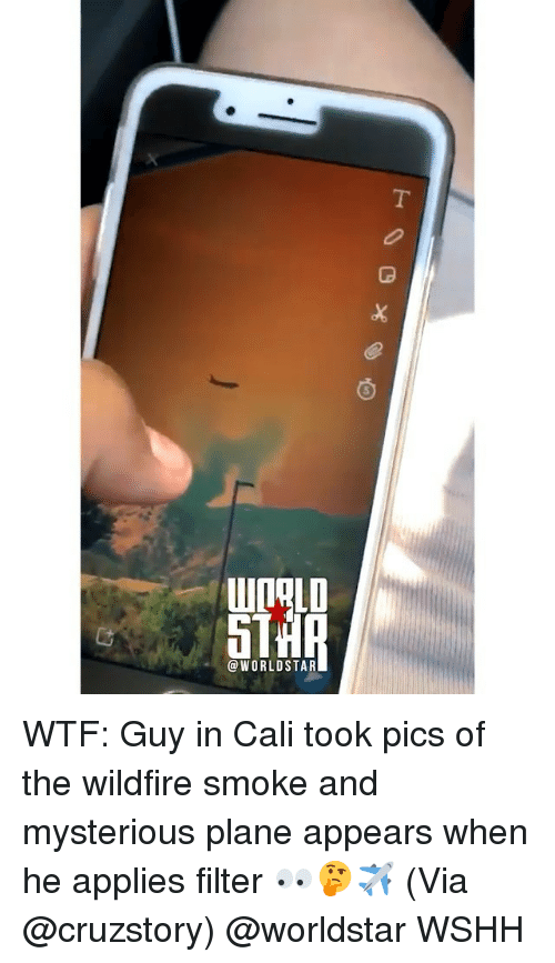 Memes, Worldstar, and Wshh: @WORLDSTAR WTF: Guy in Cali took pics of the wildfire smoke and mysterious plane appears when he applies filter 👀🤔✈️ (Via @cruzstory) @worldstar WSHH