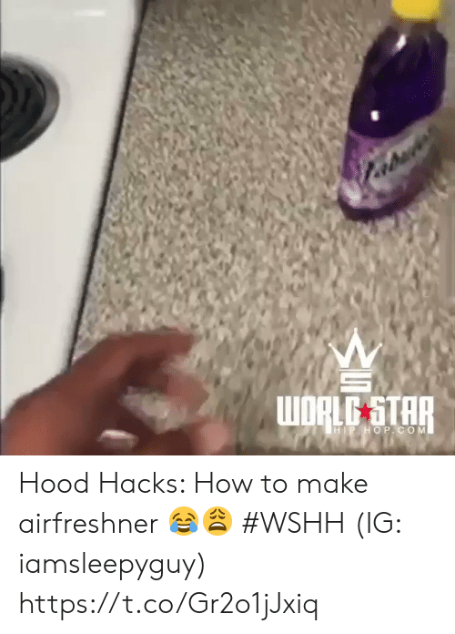 Wshh, How To, and Star: WORLE STAR  HIP HOPCOM Hood Hacks: How to make airfreshner 😂😩 #WSHH (IG: iamsleepyguy) https://t.co/Gr2o1jJxiq