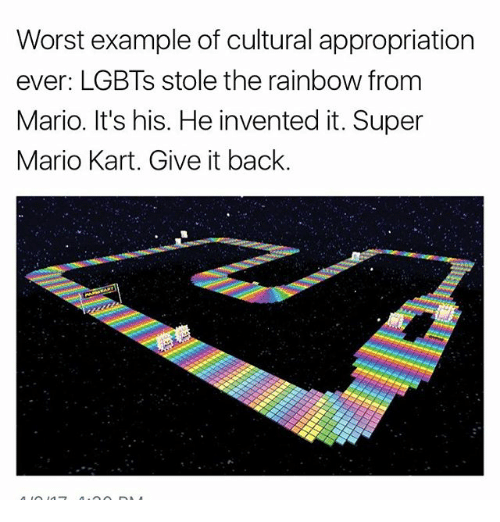 Mario Kart, Memes, and Super Mario: Worst example of cultural appropriation  ever: LGBTs stole the rainbow from  Mario. It's his. He invented it. Super  Mario Kart. Give it back