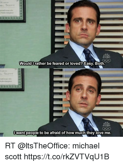 Love, Memes, and Michael Scott: Would Irather be feared or loved? Easy. Both.  lwant people to be afraid of how much they love me RT @ltsTheOffice: michael scott https://t.co/rkZVTVqU1B