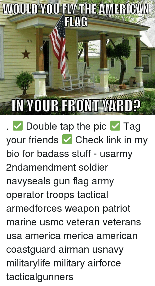 Badasses: WOULD VOU FLV THE AMERICAN  FLAG  1414  IN VOUR FRONT VARD . ✅ Double tap the pic ✅ Tag your friends ✅ Check link in my bio for badass stuff - usarmy 2ndamendment soldier navyseals gun flag army operator troops tactical armedforces weapon patriot marine usmc veteran veterans usa america merica american coastguard airman usnavy militarylife military airforce tacticalgunners