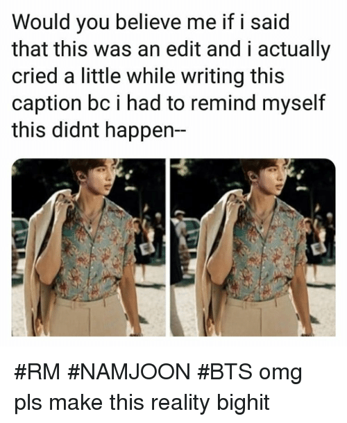 Omg, Bts, and Reality: Would you believe me if i said  that this was an edit and i actually  cried a little while writing this  caption bc i had to remind myself  this didnt happen- #RM #NAMJOON #BTS omg pls make this reality bighit