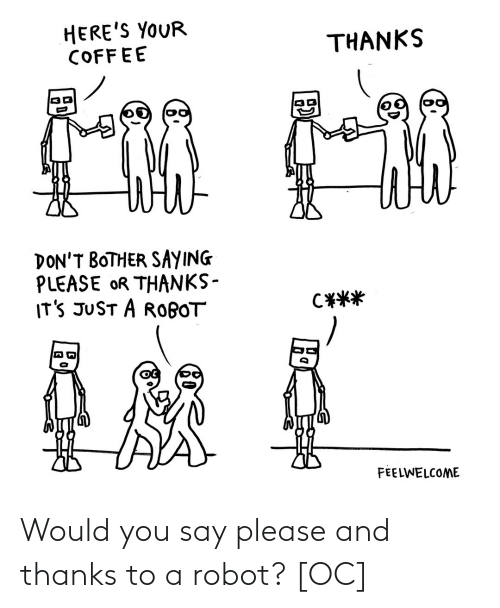 please: Would you say please and thanks to a robot? [OC]