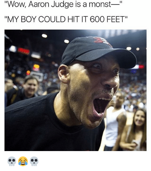 """aarons: Wow, Aaron Judge is a monst""""  """"MY BOY COULD HIT IT 600 FEET"""" 💀😂💀"""