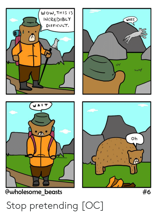 Incredibly: wow,THIS IS  INCREDIBLY  WHEE  DIFFICULT  NY  WA  Oh  @wholesome_beasts  Stop pretending [OC]