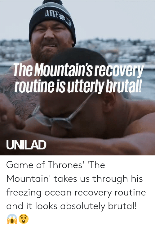 the mountain: WRGE  The Mountain's recovery  routine is utterly brutal!  UNILAD Game of Thrones' 'The Mountain' takes us through his freezing ocean recovery routine and it looks absolutely brutal! 😱😲