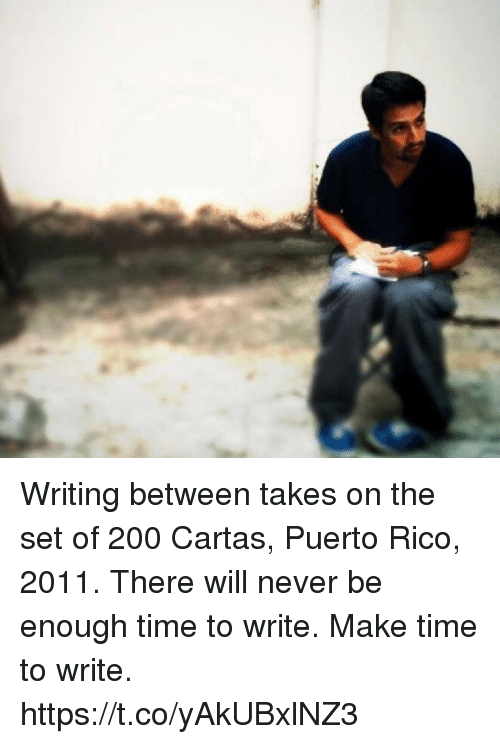 Bailey Jay, Memes, and Puerto Rico: Writing between takes on the set of 200 Cartas, Puerto Rico, 2011. There will never be enough time to write.  Make time to write. https://t.co/yAkUBxlNZ3