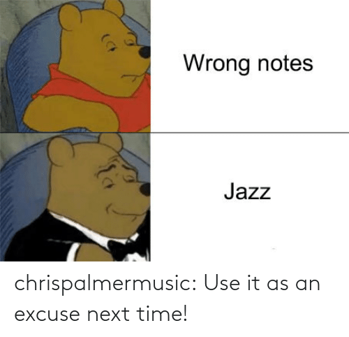Tumblr, Blog, and Time: Wrong notes  Jazz chrispalmermusic:  Use it as an excuse next time!