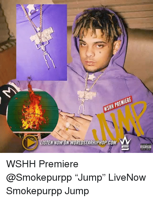 "Memes, Wshh, and World: WS  INNP  LISTEN NOW ON WORLD  STARHIPHOP COM  ADVISORY WSHH Premiere @Smokepurpp ""Jump"" LiveNow Smokepurpp Jump"