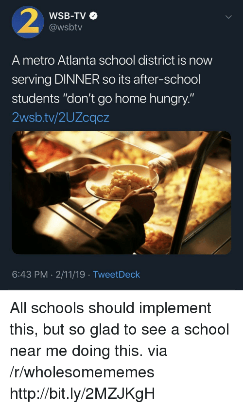 """Hungry, School, and Home: WSB-TV  @wsbtv  A metro Atlanta school district is now  serving DINNER so its after-school  students """"don't go home hungry.""""  2wsb.tv/2UZcqcz  6:43 PM 2/11/19 TweetDeck All schools should implement this, but so glad to see a school near me doing this. via /r/wholesomememes http://bit.ly/2MZJKgH"""