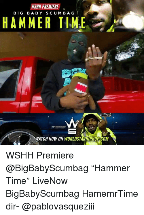 """Memes, Worldstarhiphop, and Wshh: WSHH PREMIERE  BIG BABY SCUMBAG  HAMMER TIME  WATCH NOW ON WORLDSTARHIPHOP COM WSHH Premiere @BigBabyScumbag """"Hammer Time"""" LiveNow BigBabyScumbag HamemrTime dir- @pablovasqueziii"""