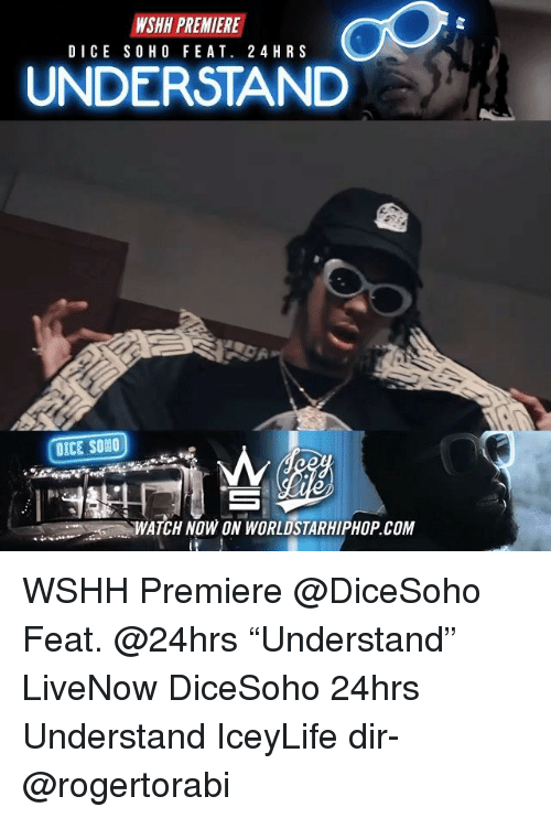 """Memes, Worldstarhiphop, and Wshh: WSHH PREMIERE  DICE SOHO FEAT. 2 4HRS  UNDERSTAND  OICE SONO  WATCH NOW ON WORLDSTARHIPHOP.COM WSHH Premiere @DiceSoho Feat. @24hrs """"Understand"""" LiveNow DiceSoho 24hrs Understand IceyLife dir- @rogertorabi"""