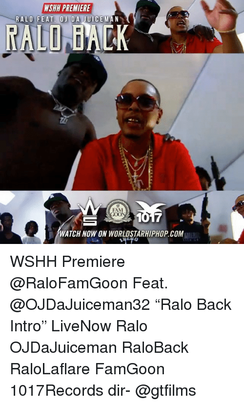 "Fam, Memes, and Worldstarhiphop: WSHH PREMIERE  FAM  1017  WATCH NOW ON WORLDSTARHIPHOP.COM WSHH Premiere @RaloFamGoon Feat. @OJDaJuiceman32 ""Ralo Back Intro"" LiveNow Ralo OJDaJuiceman RaloBack RaloLaflare FamGoon 1017Records dir- @gtfilms"