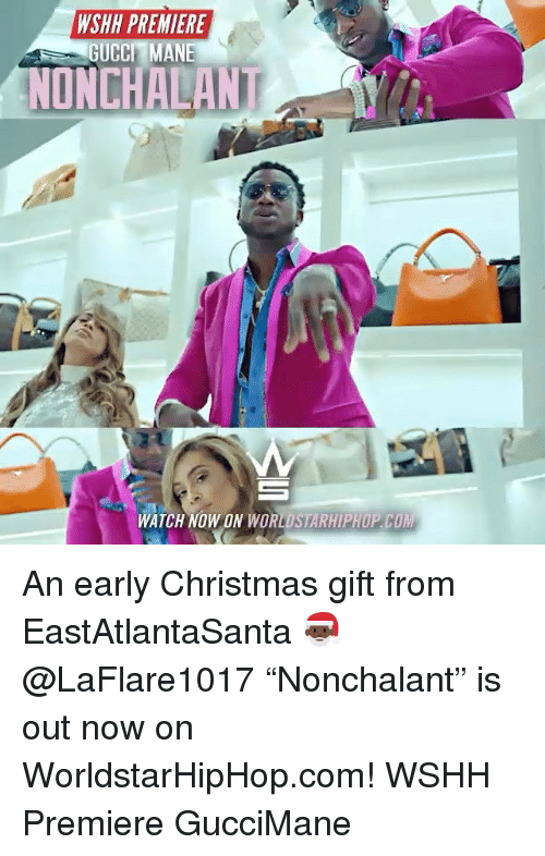 "Gucci, Gucci Mane, and Memes: WSHH PREMIERE  GUCCI MANE  NONCHALANT  WATCH NOW ON WORLD STARHIPADP COM An early Christmas gift from EastAtlantaSanta 🎅🏿 @LaFlare1017 ""Nonchalant"" is out now on WorldstarHipHop.com! WSHH Premiere GucciMane"