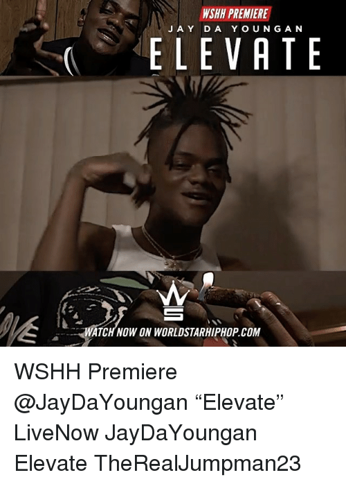 """elevate: WSHH PREMIERE  J AY DA YOUNG AN  ELEVATE  WATCH NOW ON WORLDSTARHIPHOP.COM WSHH Premiere @JayDaYoungan """"Elevate"""" LiveNow JayDaYoungan Elevate TheRealJumpman23"""