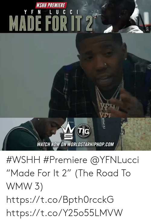 """Worldstarhiphop, Wshh, and Watch: WSHH PREMIERE  MADE FOR 1T2  (TİG)  WATCH NOW ON WORLDSTARHIPHOP COM #WSHH #Premiere @YFNLucci """"Made For It 2"""" (The Road To WMW 3) https://t.co/Bpth0rcckG https://t.co/Y25o55LMVW"""