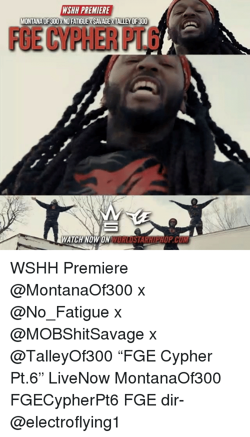 """Cum, Cypher, and Memes: WSHH PREMIERE  MONTANA OF 300 X NO FATIGUEX SAVAGE X TALLEY OF 300  FGE CYPHER PT.6  ATCH NOW ON WORLDSTARHIPHOP.CUM WSHH Premiere @MontanaOf300 x @No_Fatigue x @MOBShitSavage x @TalleyOf300 """"FGE Cypher Pt.6"""" LiveNow MontanaOf300 FGECypherPt6 FGE dir- @electroflying1"""