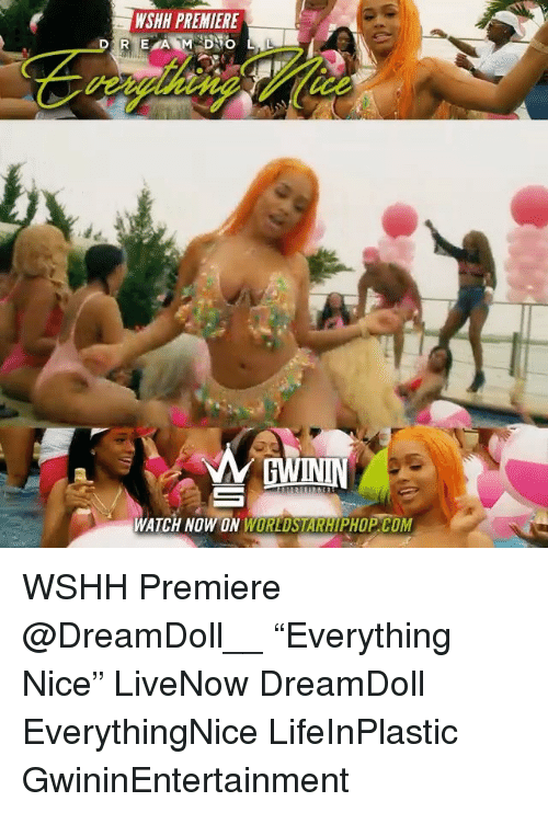 """comming: WSHH PREMIERE  oe  WATCH NOW ON WORLDSTARHIPHOP. COM WSHH Premiere @DreamDoll__ """"Everything Nice"""" LiveNow DreamDoll EverythingNice LifeInPlastic GwininEntertainment"""