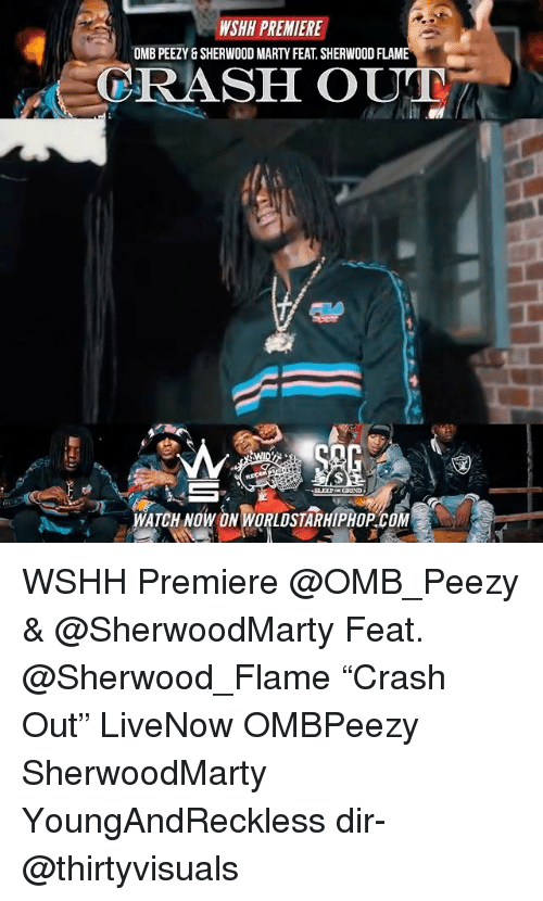 """Memes, Wshh, and 🤖: WSHH PREMIERE  OMB PEEZY & SHERWOOD MARTY FEAT. SHERWOOD FLAM  CRASH OUT  WATCHNOW ON WORUDSTARHIPHOPCOM WSHH Premiere @OMB_Peezy & @SherwoodMarty Feat. @Sherwood_Flame """"Crash Out"""" LiveNow OMBPeezy SherwoodMarty YoungAndReckless dir- @thirtyvisuals"""