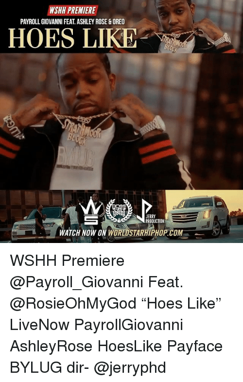 """rosee: WSHH PREMIERE  PAYROLL GIOVANNI FEAT.ASHLEY ROSE&OREO  HOES LIKE  com  JERRY  PRODUCTION  WATCH NOW ON WORLDSTARHIPHOP.COM WSHH Premiere @Payroll_Giovanni Feat. @RosieOhMyGod """"Hoes Like"""" LiveNow PayrollGiovanni AshleyRose HoesLike Payface BYLUG dir- @jerryphd"""